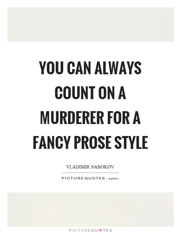 You can always count on a murderer for a fancy prose style Picture Quote #1