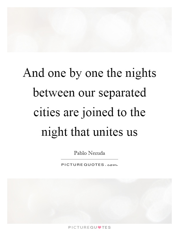 And one by one the nights between our separated cities are joined to the night that unites us Picture Quote #1
