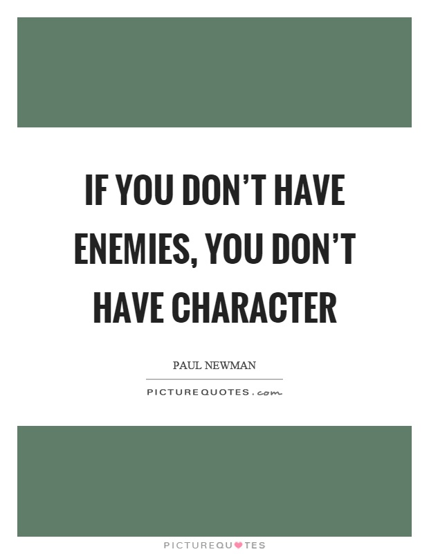 If you don't have enemies, you don't have character Picture Quote #1