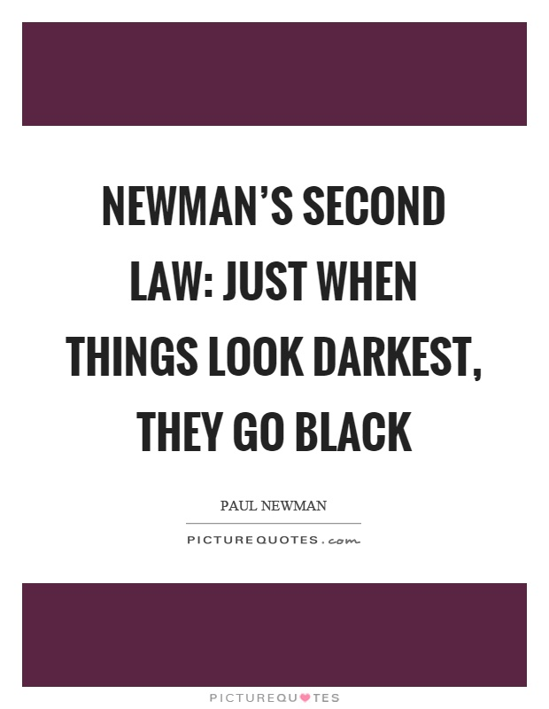 Newman's second law: Just when things look darkest, they go black Picture Quote #1