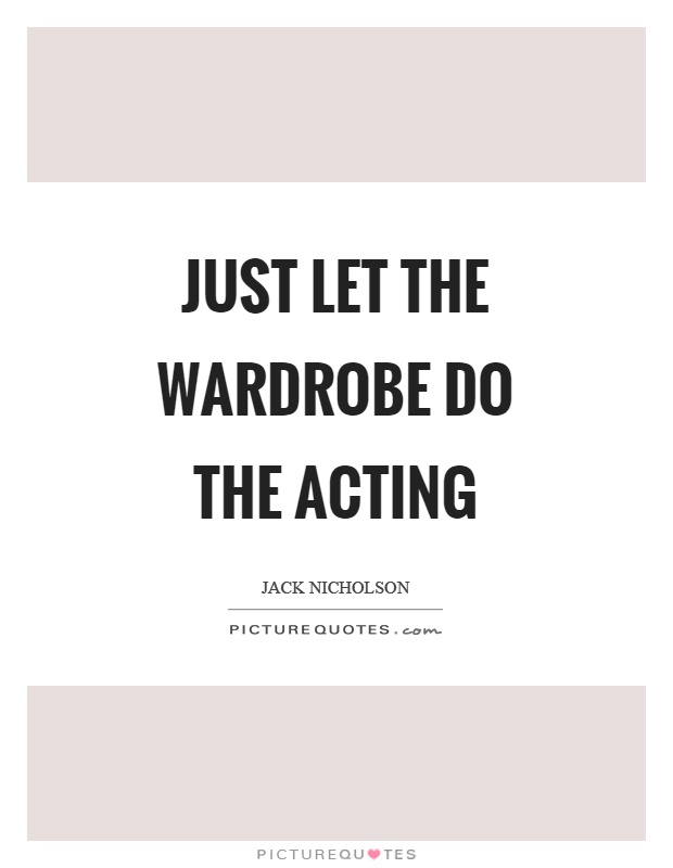 Just let the wardrobe do the acting Picture Quote #1