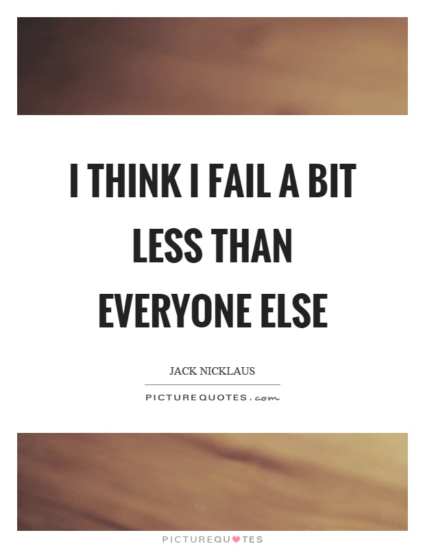 I think I fail a bit less than everyone else Picture Quote #1