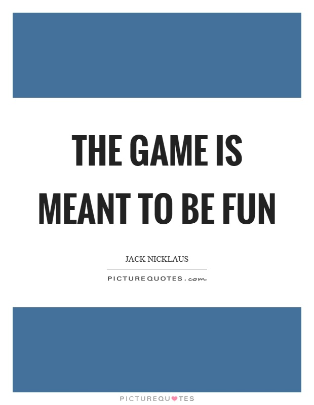 The game is meant to be fun Picture Quote #1