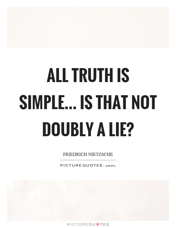 All truth is simple... is that not doubly a lie? Picture Quote #1