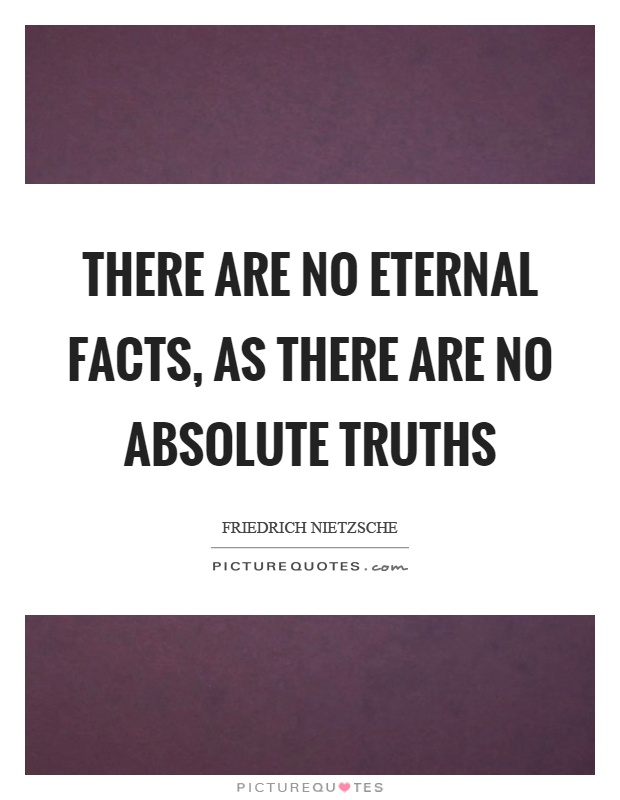 There are no eternal facts, as there are no absolute truths Picture Quote #1