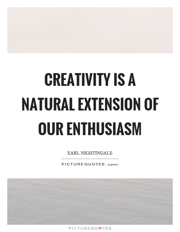 Creativity is a natural extension of our enthusiasm Picture Quote #1