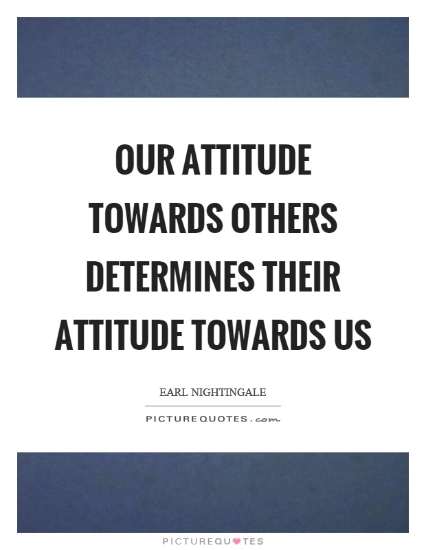 Our attitude towards others determines their attitude towards us Picture Quote #1