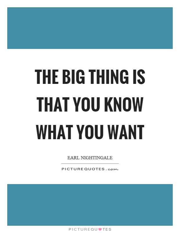 The big thing is that you know what you want Picture Quote #1
