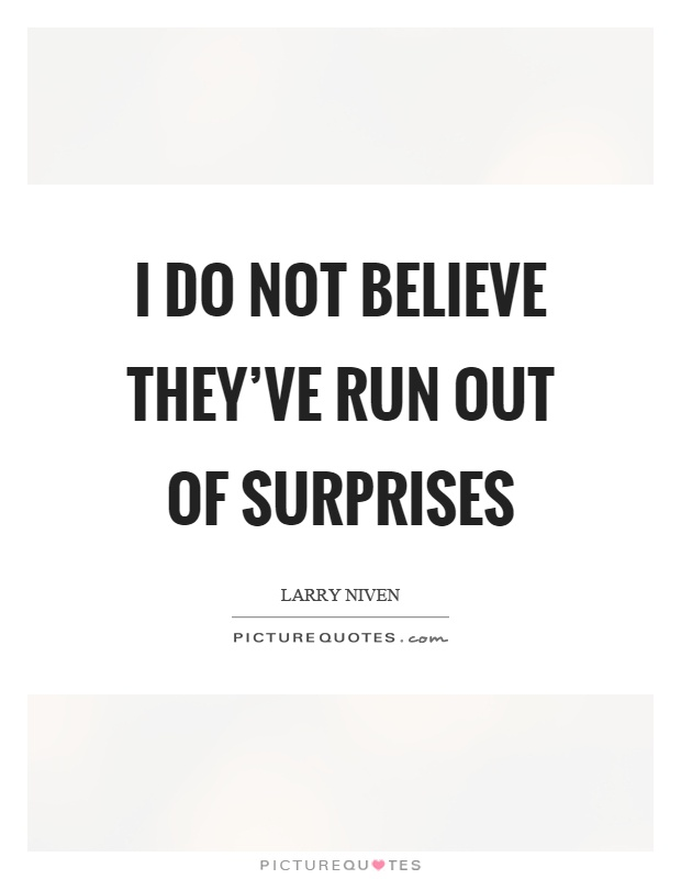 I do not believe they've run out of surprises Picture Quote #1