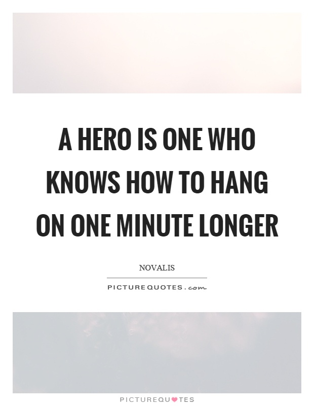 A hero is one who knows how to hang on one minute longer Picture Quote #1