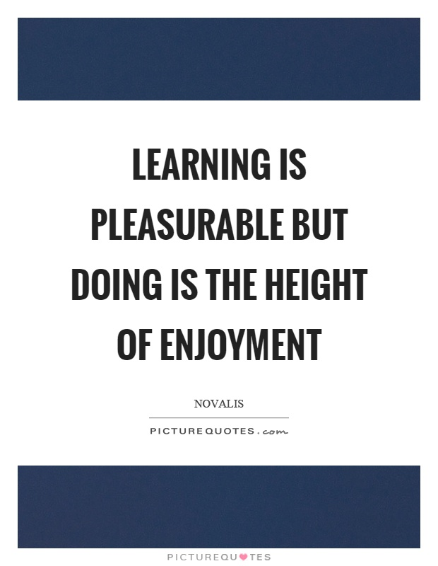 Learning is pleasurable but doing is the height of enjoyment Picture Quote #1