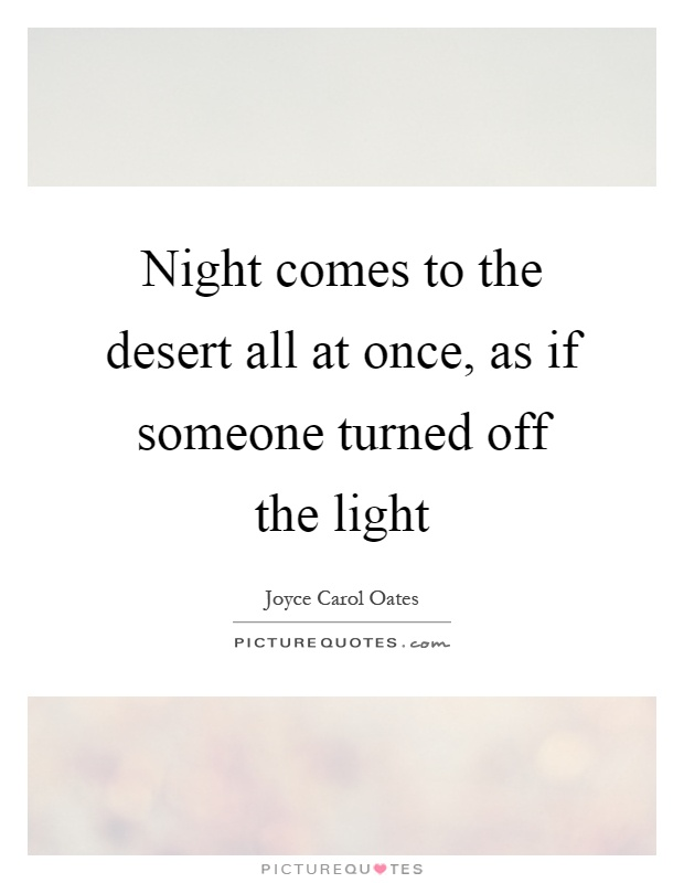 Night comes to the desert all at once, as if someone turned off the light Picture Quote #1
