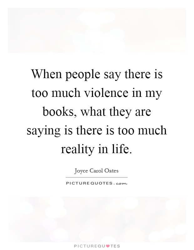 When people say there is too much violence in my books, what they are saying is there is too much reality in life Picture Quote #1