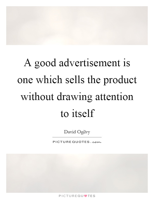 A good advertisement is one which sells the product without drawing attention to itself Picture Quote #1