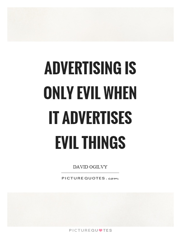 Advertising is only evil when it advertises evil things Picture Quote #1