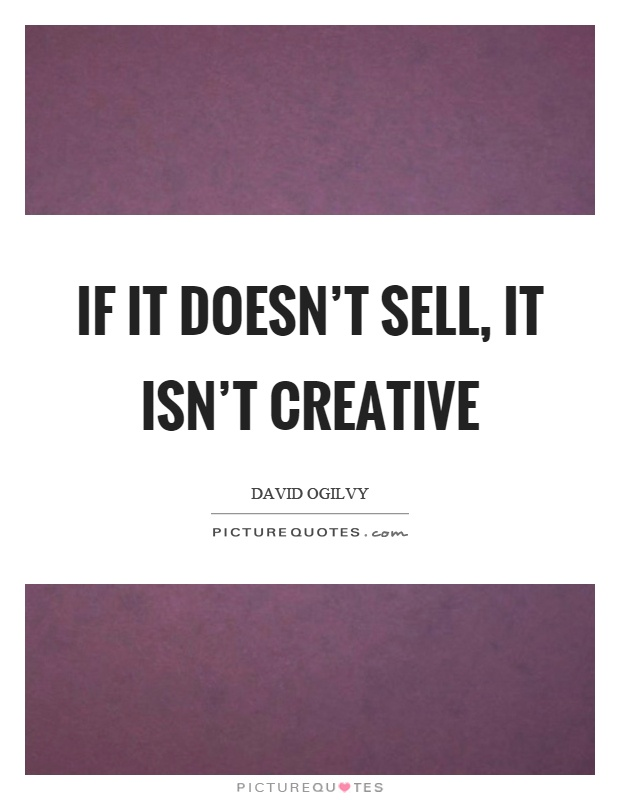 If it doesn't sell, it isn't creative Picture Quote #1