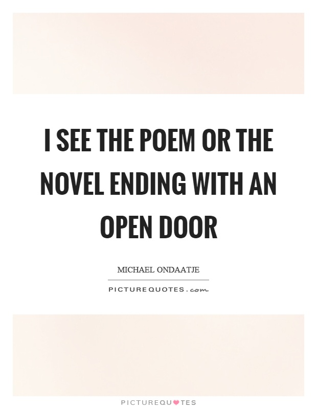 I see the poem or the novel ending with an open door Picture Quote #1