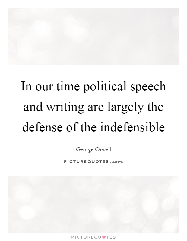 In Our Time Political Speech And Writing Are Largely The