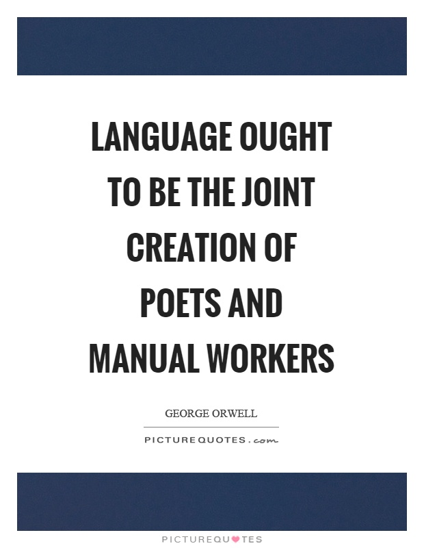 Language ought to be the joint creation of poets and manual workers Picture Quote #1