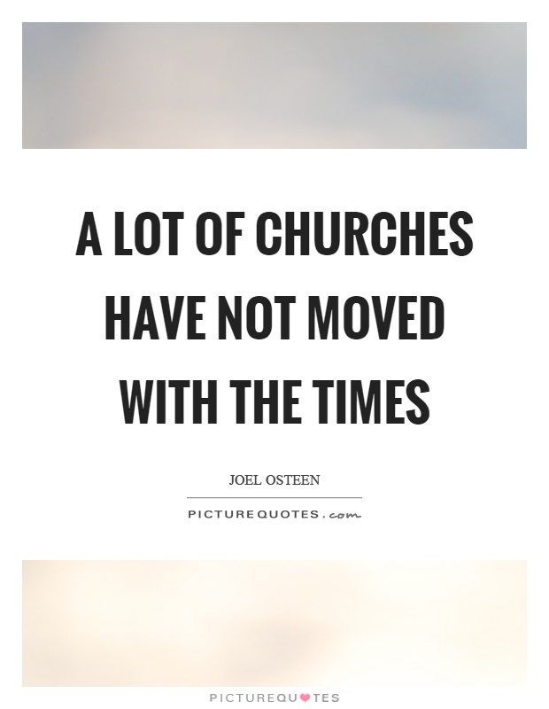 A lot of churches have not moved with the times Picture Quote #1