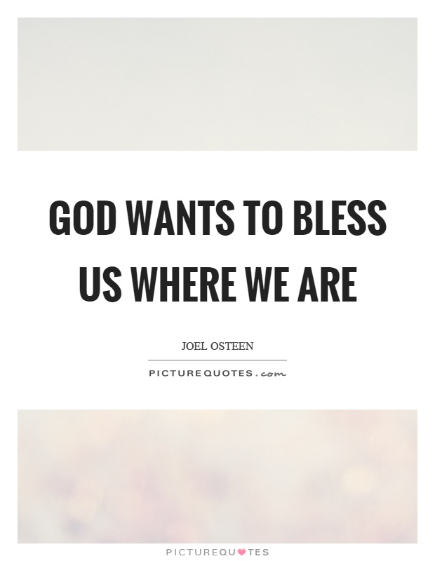 God wants to bless us where we are Picture Quote #1