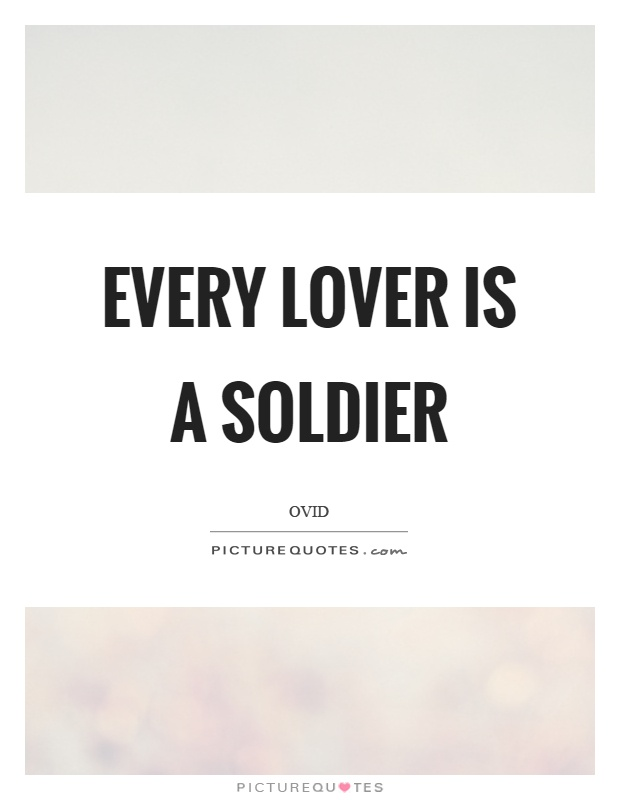 Every lover is a soldier Picture Quote #1