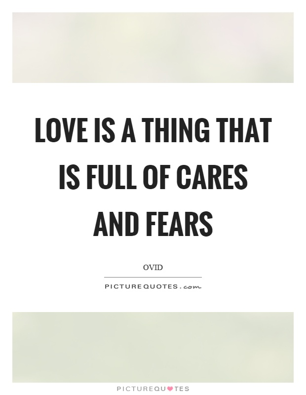 Love is a thing that is full of cares and fears Picture Quote #1