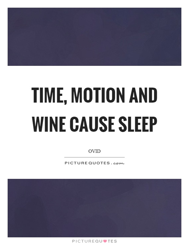 Time, motion and wine cause sleep Picture Quote #1