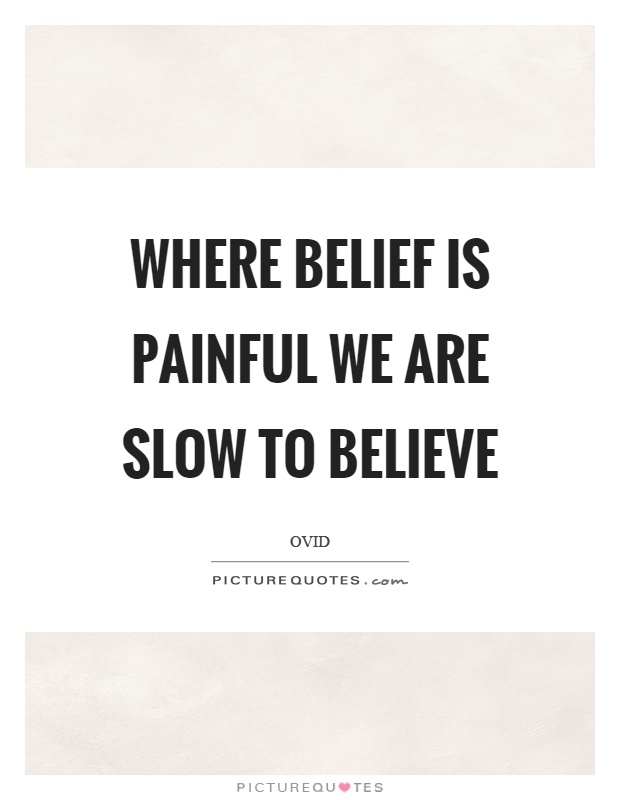 Where belief is painful we are slow to believe Picture Quote #1