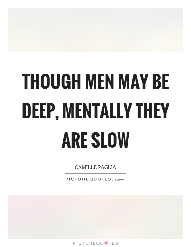 Though men may be deep, mentally they are slow Picture Quote #1