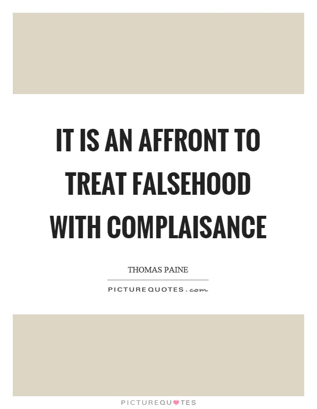 It is an affront to treat falsehood with complaisance Picture Quote #1