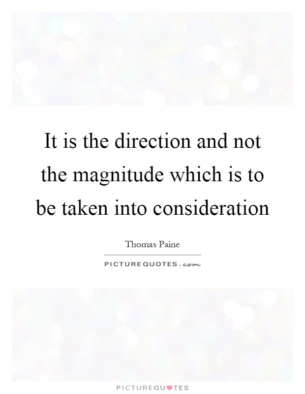 It is the direction and not the magnitude which is to be taken into consideration Picture Quote #1