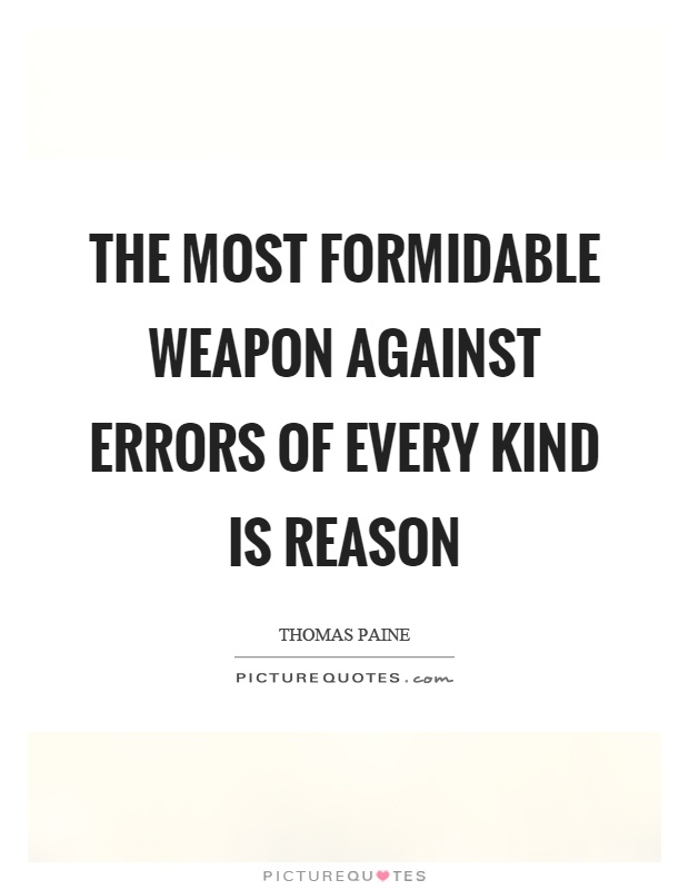 The most formidable weapon against errors of every kind is reason Picture Quote #1