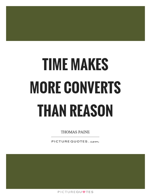 Time makes more converts than reason Picture Quote #1