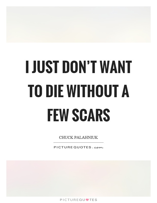I just don't want to die without a few scars Picture Quote #1