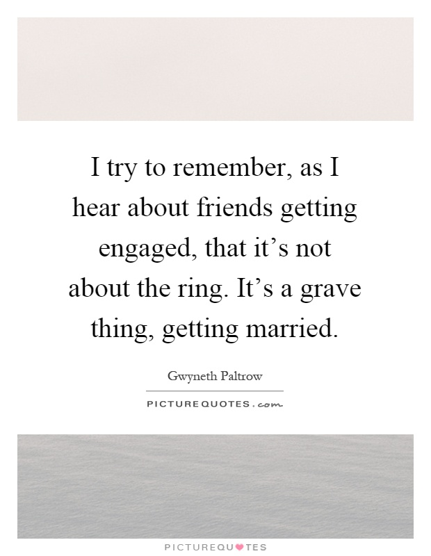 I try to remember, as I hear about friends getting engaged ...