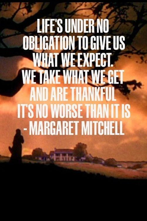 Life's under no obligation to give us what we expect. We take what we get and are thankful it's no worse than it is Picture Quote #1