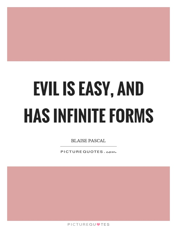 Evil is easy, and has infinite forms Picture Quote #1