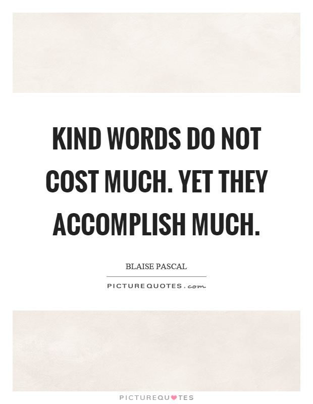 Kind words do not cost much. Yet they accomplish much Picture Quote #1