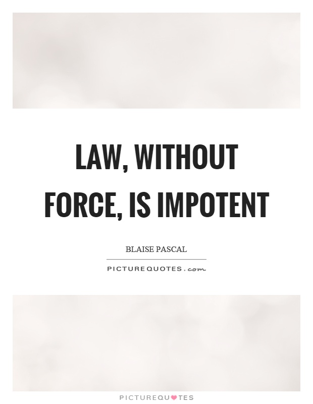 Law, without force, is impotent Picture Quote #1