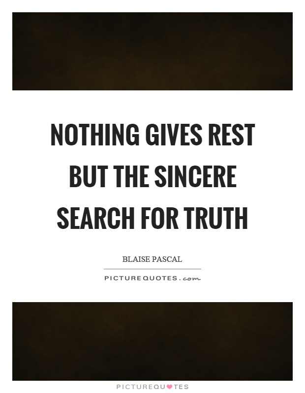 Nothing gives rest but the sincere search for truth Picture Quote #1