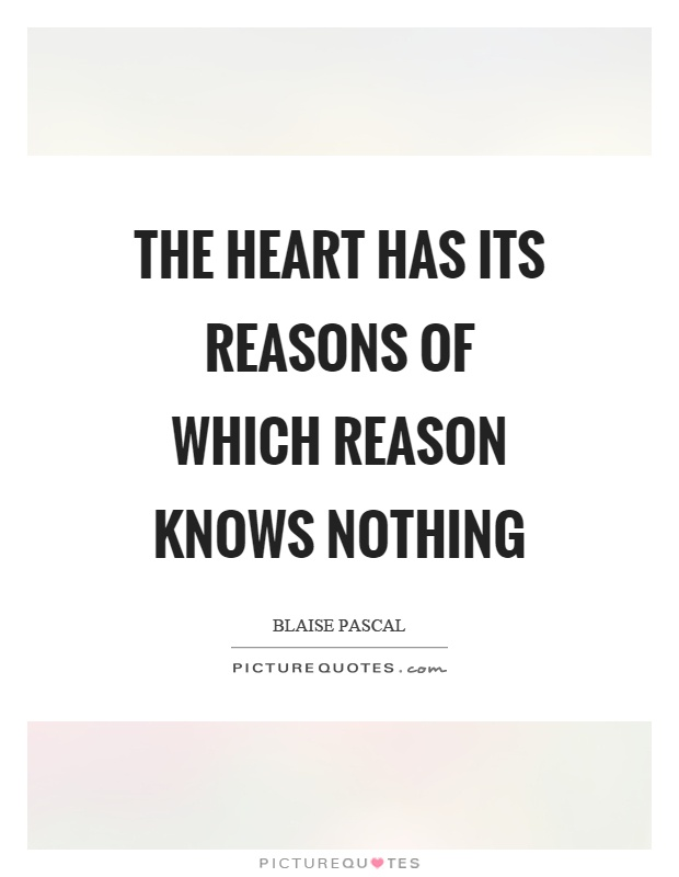 The heart has its reasons of which reason knows nothing Picture Quote #1