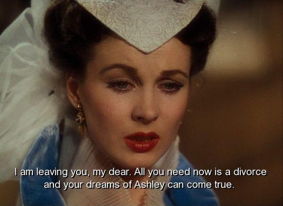 I'm leaving you, my dear. All you need now is a divorce and your dreams of Ashley can come true Picture Quote #1