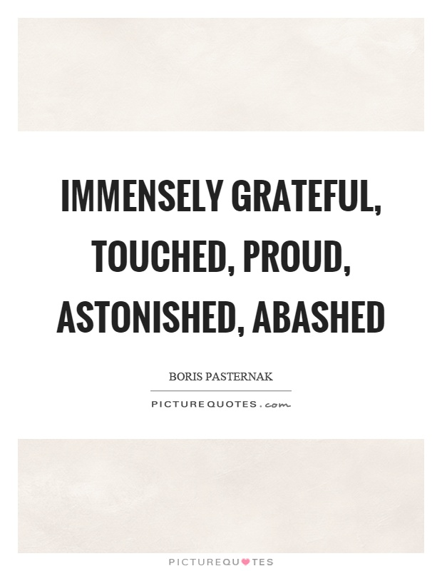 Immensely grateful, touched, proud, astonished, abashed Picture Quote #1