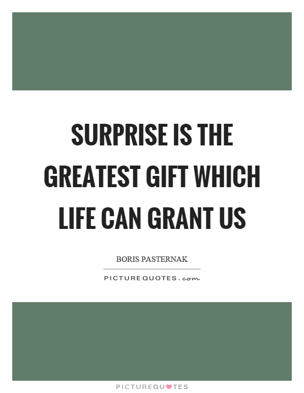 Surprise is the greatest gift which life can grant us Picture Quote #1