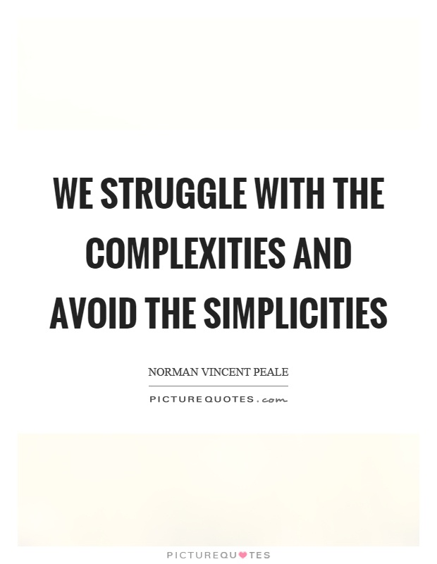 We struggle with the complexities and avoid the simplicities Picture Quote #1