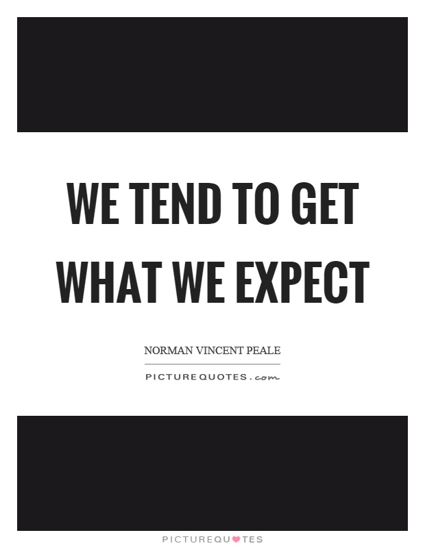 We tend to get what we expect Picture Quote #1
