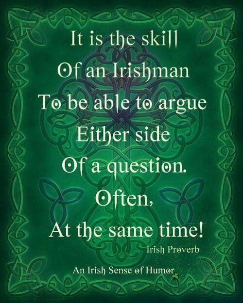 It is the skill of an Irishman to be able to argue either side of a question. Often, at the same time! Picture Quote #1