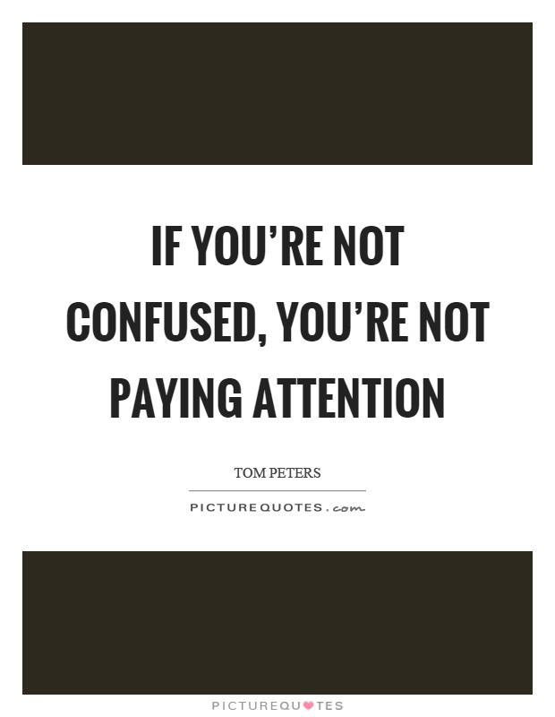 If you're not confused, you're not paying attention Picture Quote #1