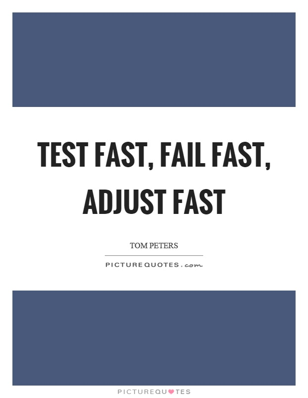 Test fast, fail fast, adjust fast Picture Quote #1
